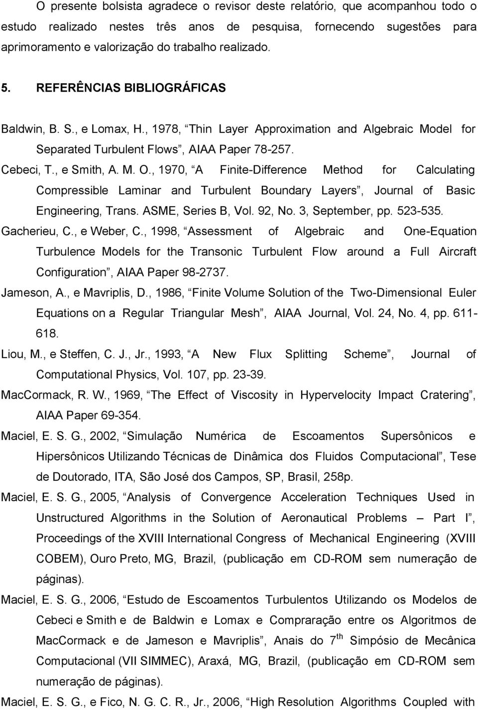 , 1970, A Finite-Difference Method for Calculating Compressible Laminar and Turbulent Boundary Layers, Journal of Basic Engineering, Trans. ASME, Series B, Vol. 92, No. 3, September, pp. 523-535.