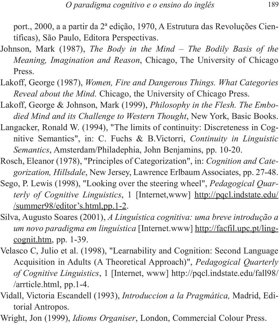 What Categories Reveal about the Mind. Chicago, the University of Chicago Press. Lakoff, George & Johnson, Mark (1999), Philosophy in the Flesh.