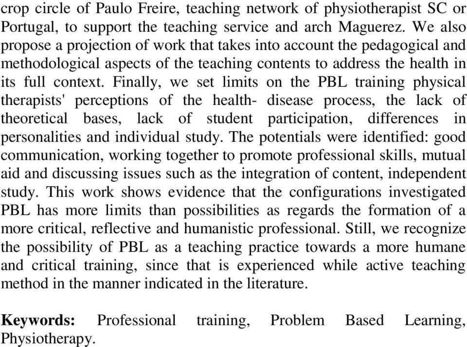 Finally, we set limits on the PBL training physical therapists' perceptions of the health- disease process, the lack of theoretical bases, lack of student participation, differences in personalities