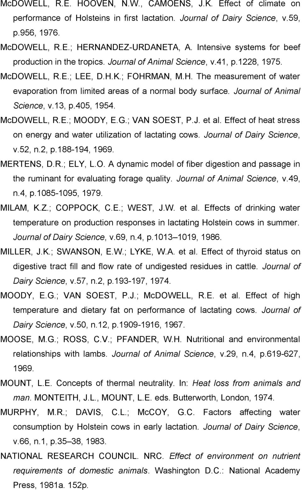 K.; FOHRMAN, M.H. The measurement of water evaporation from limited areas of a normal body surface. Journal of Animal Science, v.13, p.405, 1954. McDOWELL, R.E.; MOODY, E.G.; VAN SOEST, P.J. et al.
