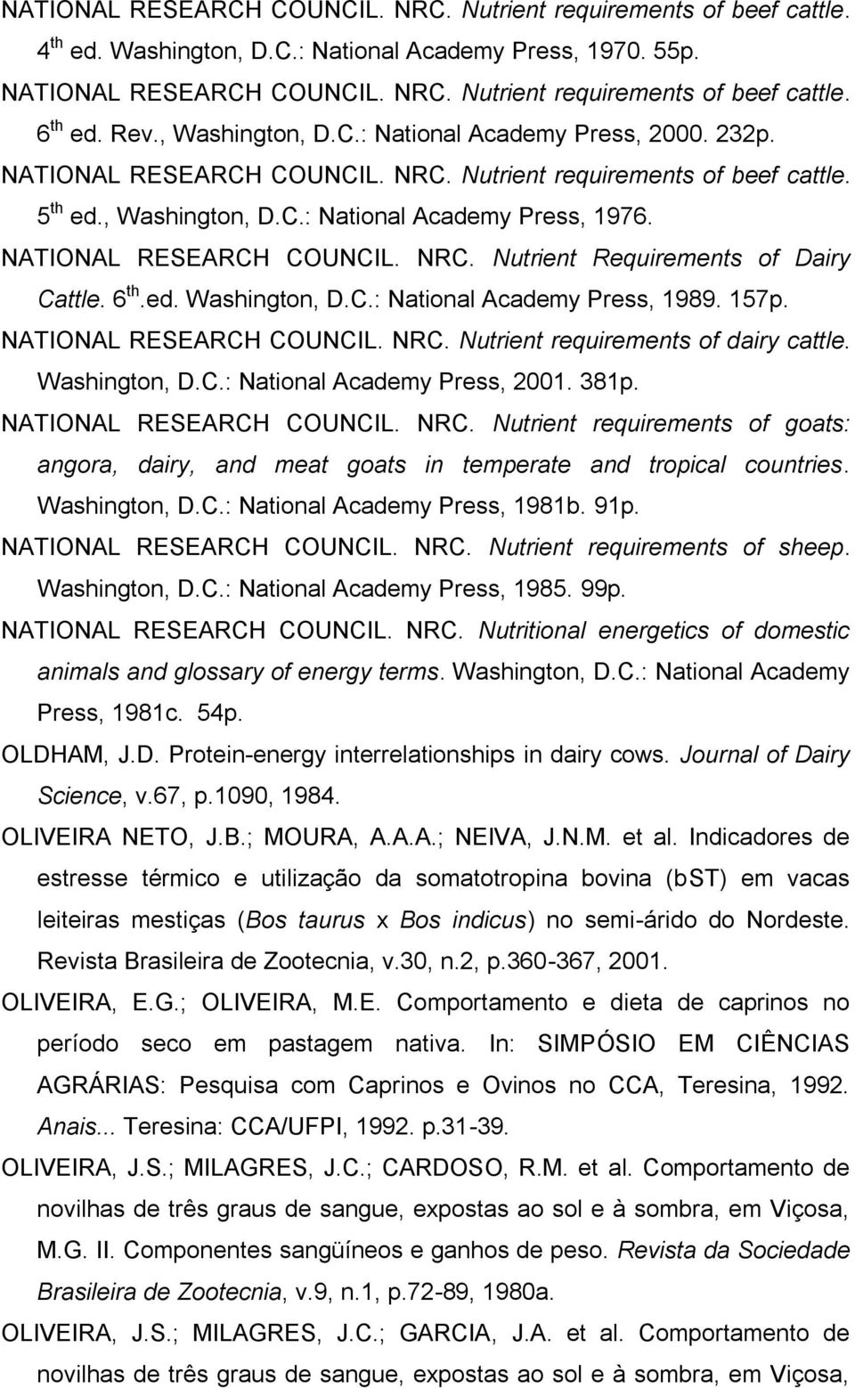NATIONAL RESEARCH COUNCIL. NRC. Nutrient Requirements of Dairy Cattle. 6 th.ed. Washington, D.C.: National Academy Press, 1989. 157p. NATIONAL RESEARCH COUNCIL. NRC. Nutrient requirements of dairy cattle.
