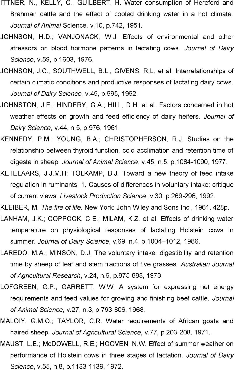 Interrelationships of certain climatic conditions and productive responses of lactating dairy cows. Journal of Dairy Science, v.45, p.695, 1962. JOHNSTON, J.E.; HINDERY, G.A.; HILL, D.H. et al.