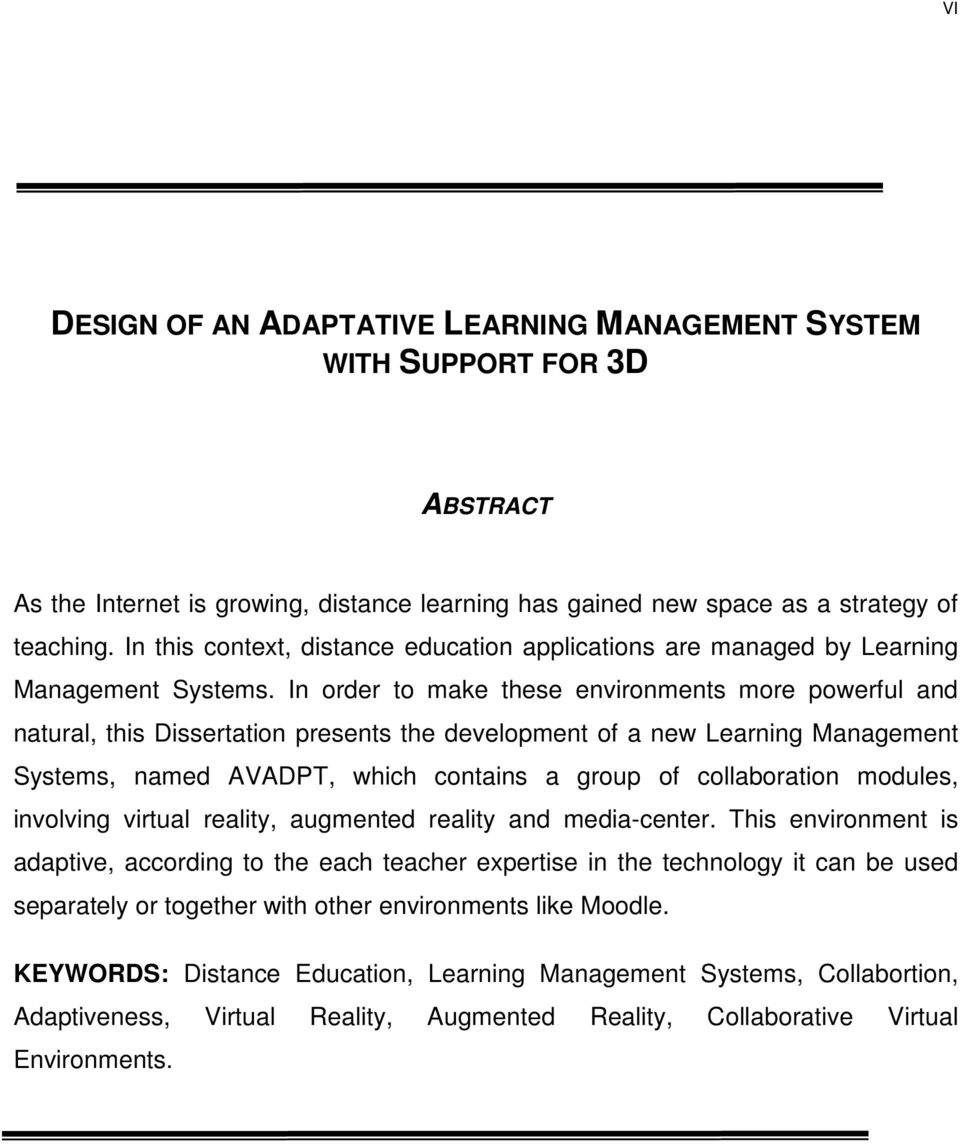 In order to make these environments more powerful and natural, this Dissertation presents the development of a new Learning Management Systems, named AVADPT, which contains a group of collaboration