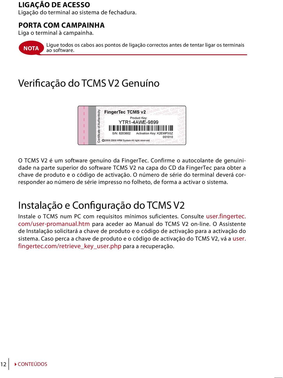 Verificação do TCMS V2 Genuíno Certificate of Authenticity c FingerTec TCMS v2 Product Key: YTR1-4AWE-9899 S/N: 8203602 Activation Key: K2EWF5SZ 001010 2008-2009 HRM System All right reserved.