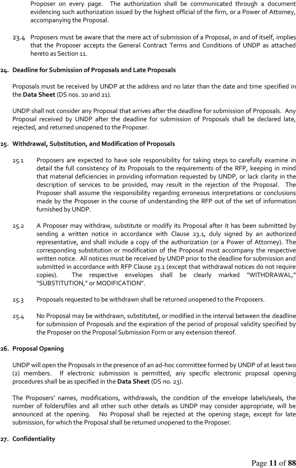 4 Proposers must be aware that the mere act of submission of a Proposal, in and of itself, implies that the Proposer accepts the General Contract Terms and Conditions of UNDP as attached hereto as