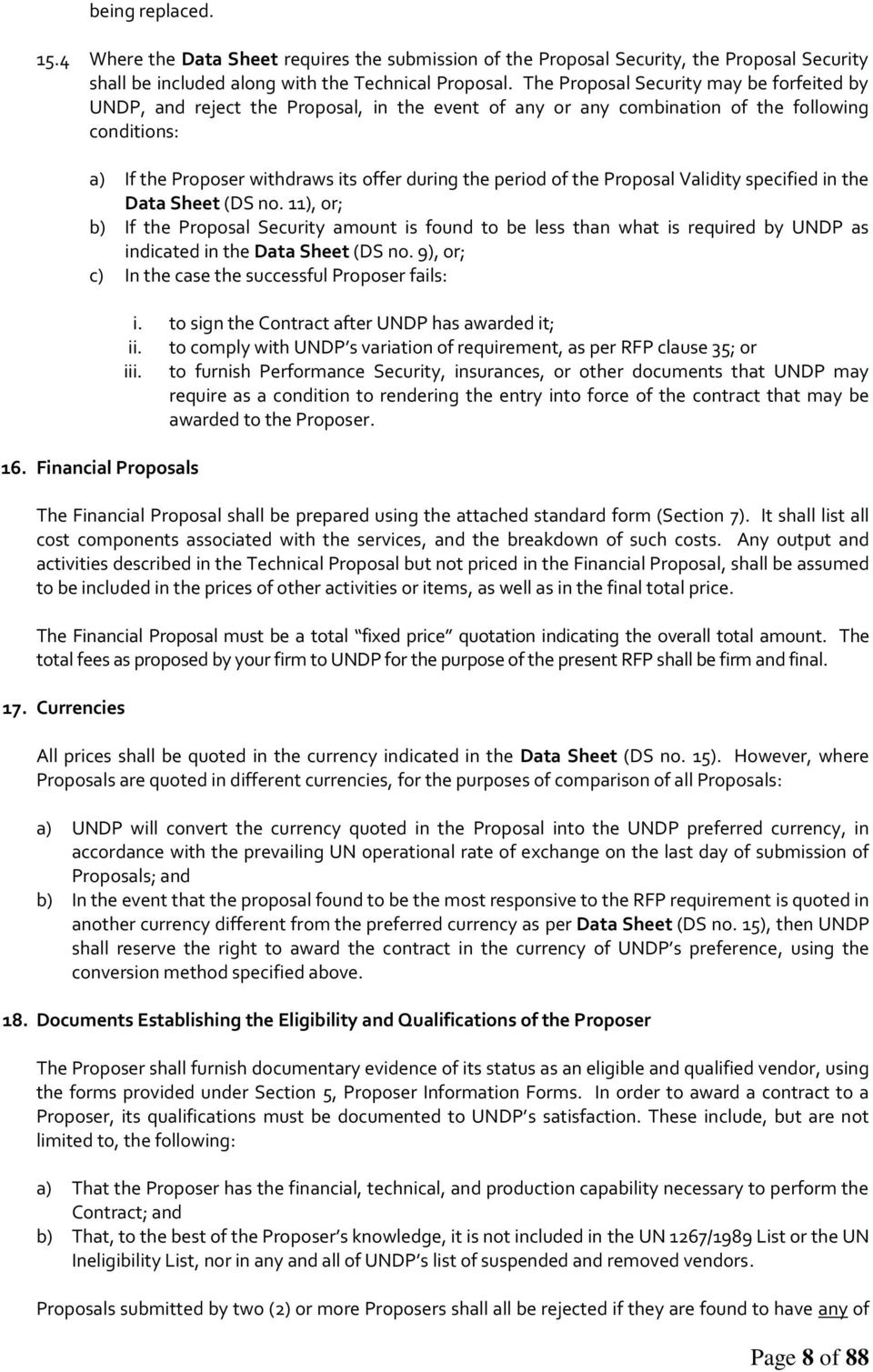 of the Proposal Validity specified in the Data Sheet (DS no. 11), or; b) If the Proposal Security amount is found to be less than what is required by UNDP as indicated in the Data Sheet (DS no.
