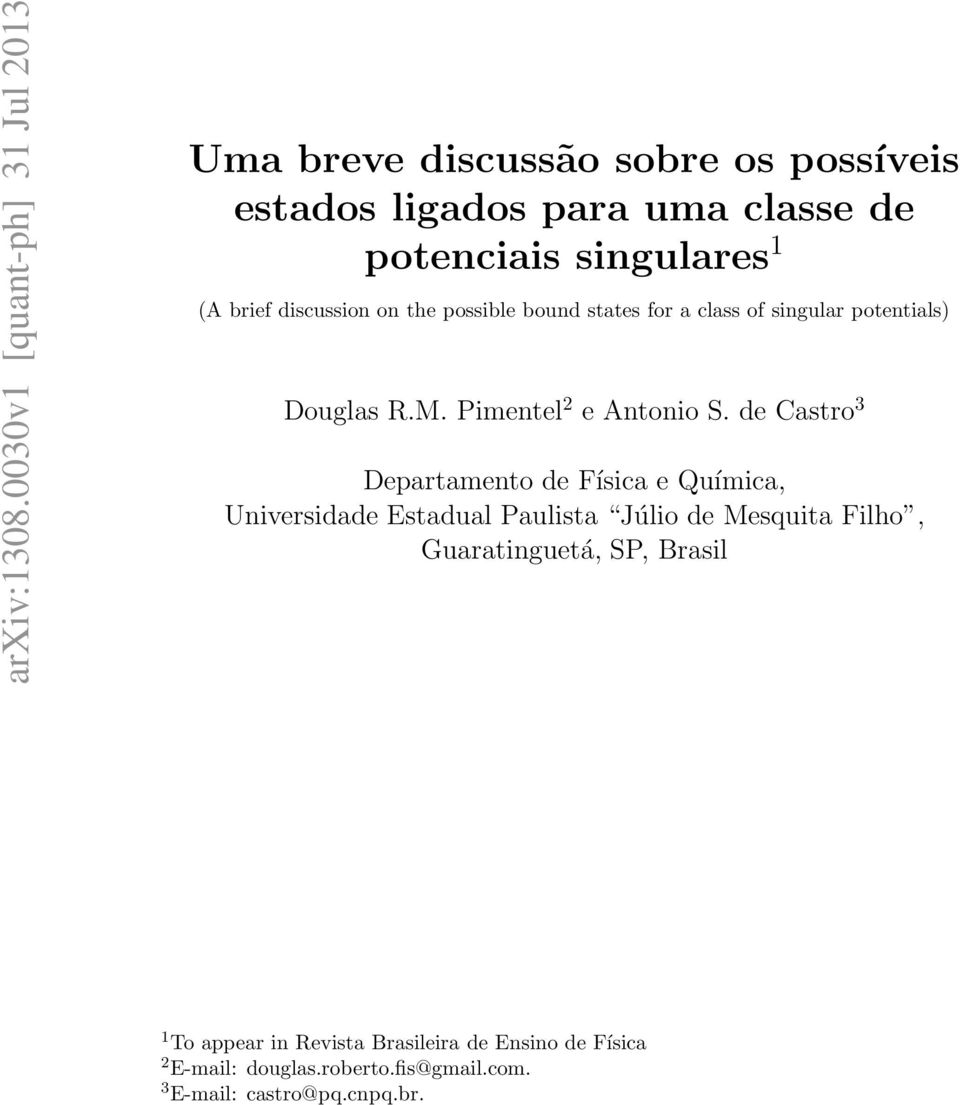(A brief discussion on the possible bound states for a class of singular potentials) Douglas R.M. Pimentel 2 e Antonio S.