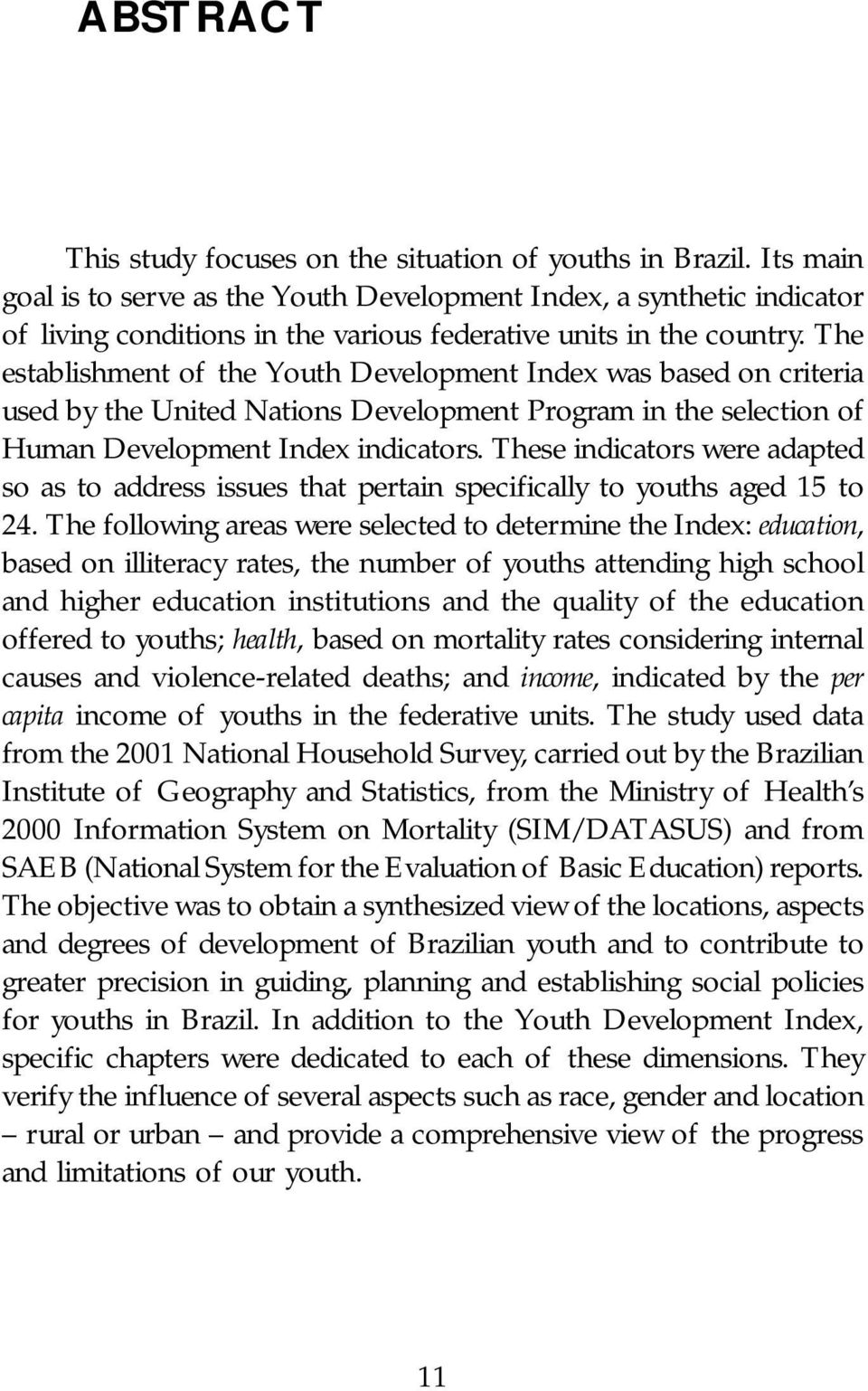 The establishment of the Youth Development Index was based on criteria used by the United Nations Development Program in the selection of Human Development Index indicators.