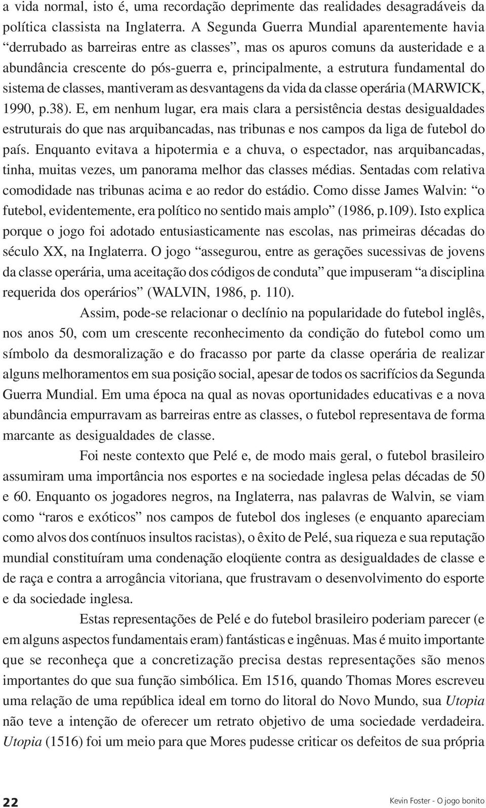 fundamental do sistema de classes, mantiveram as desvantagens da vida da classe operária (MARWICK, 1990, p.38).