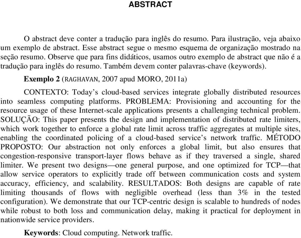 Exemplo 2 (RAGHAVAN, 2007 apud MORO, 2011a) CONTEXTO: Today s cloud-based services integrate globally distributed resources into seamless computing platforms.