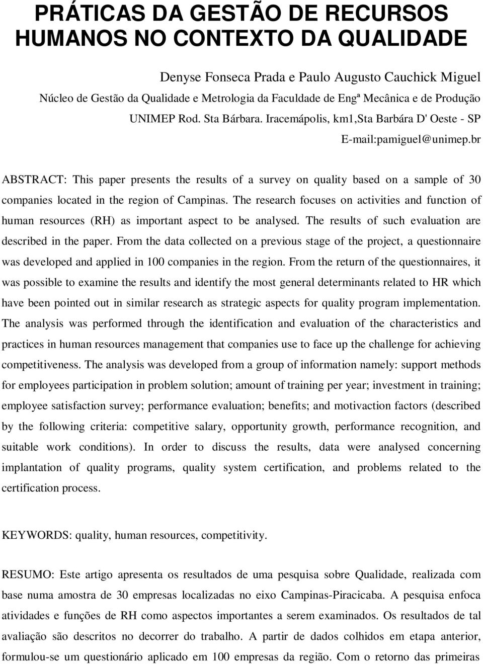 br ABSTRACT: This paper presents the results of a survey on quality based on a sample of 30 companies located in the region of Campinas.