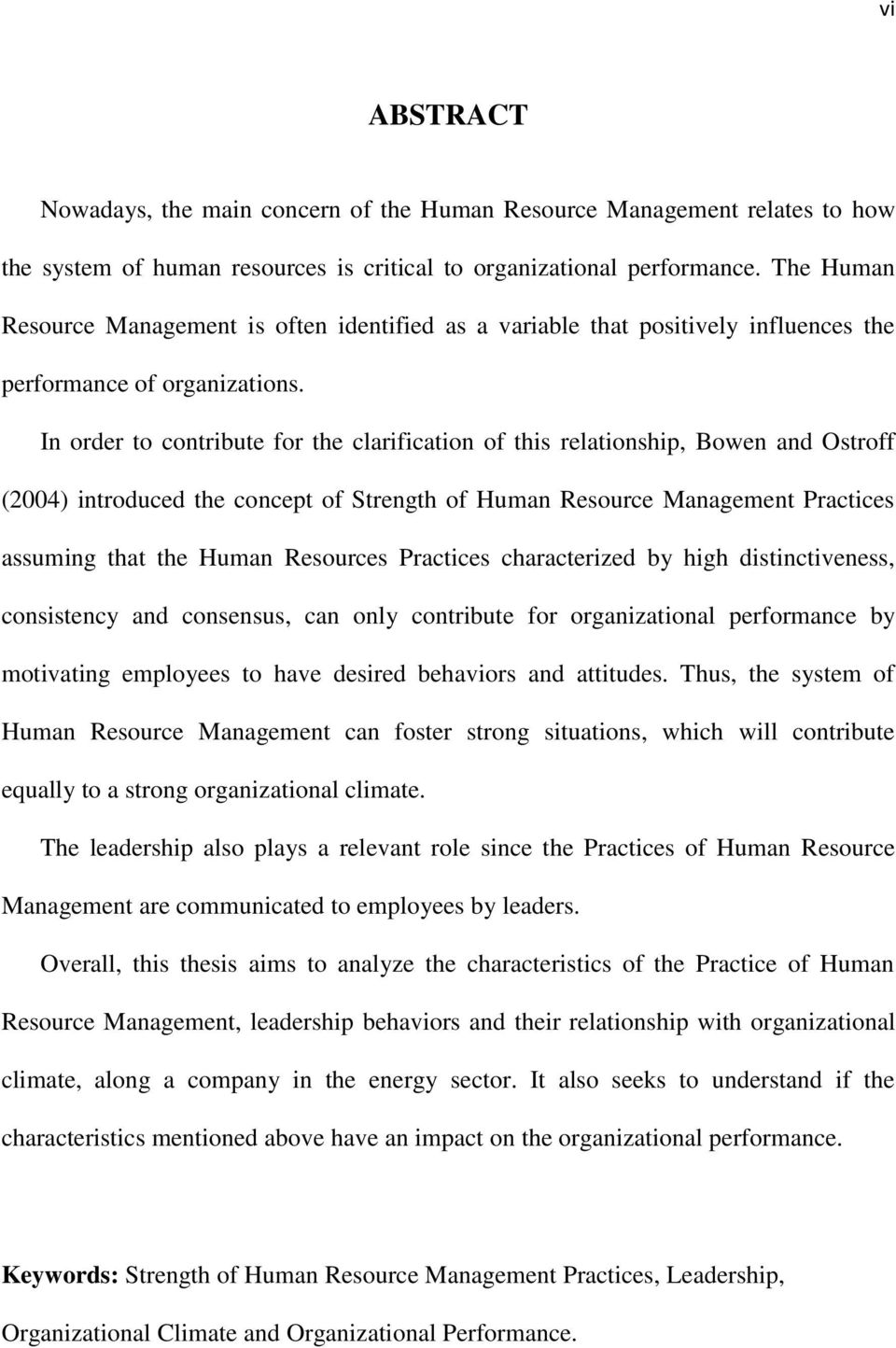 In order to contribute for the clarification of this relationship, Bowen and Ostroff (2004) introduced the concept of Strength of Human Resource Management Practices assuming that the Human Resources