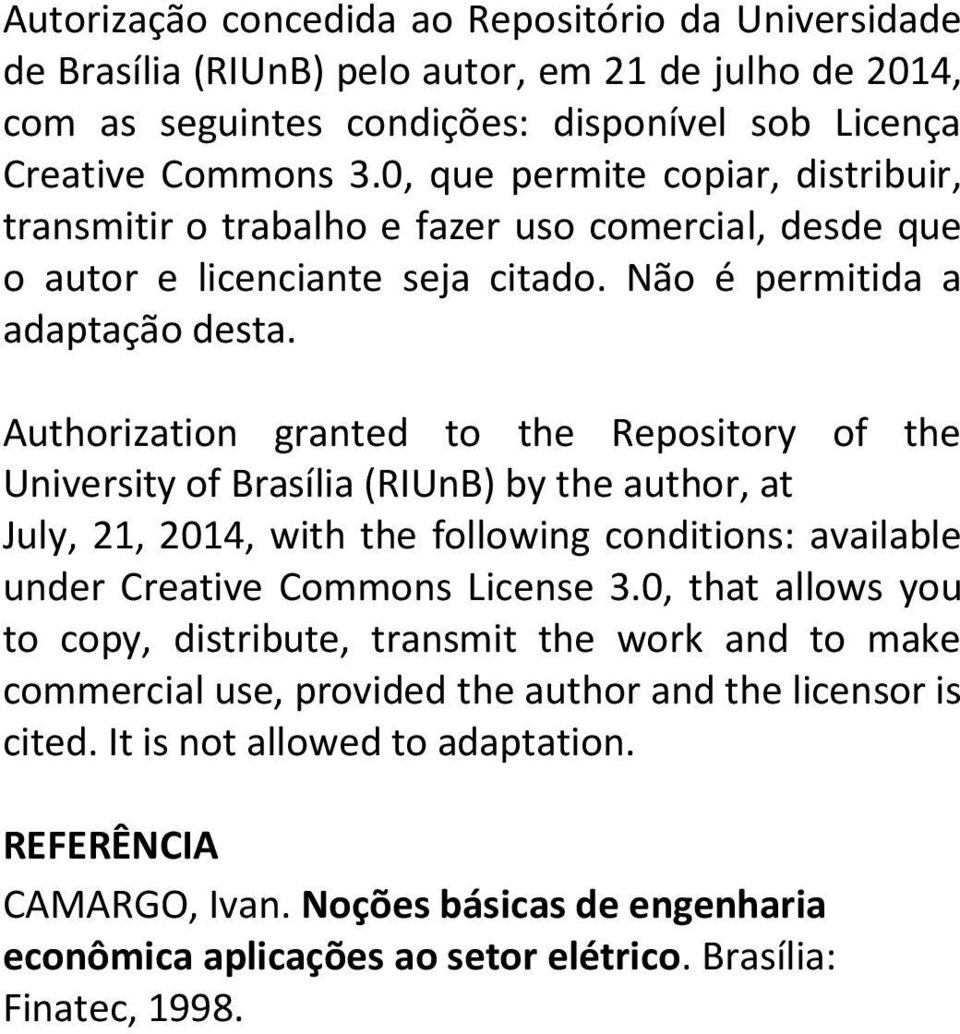 Authorization granted to the Repository of the University of Brasília (RIUnB) by the author, at July, 21, 2014, with the following conditions: available under Creative Commons License 3.