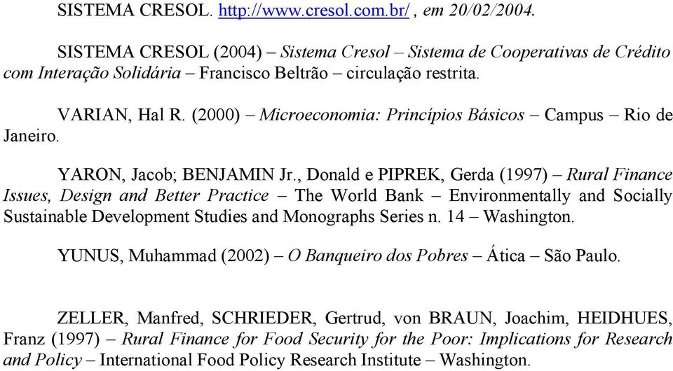 , Donald e PIPREK, Gerda (1997) Rural Finance Issues, Design and Better Practice The World Bank Environmentally and Socially Sustainable Development Studies and Monographs Series n.