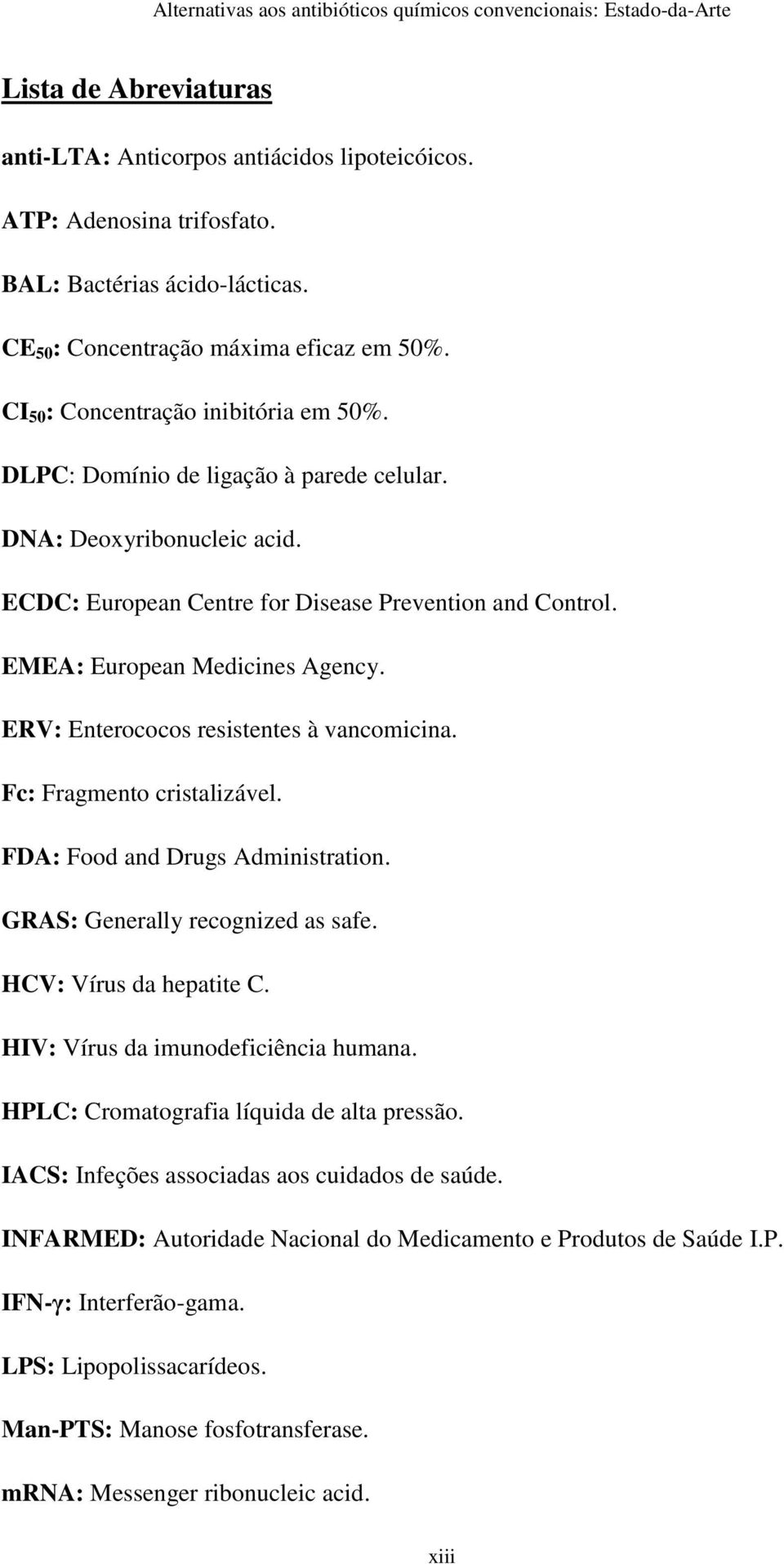 EMEA: European Medicines Agency. ERV: Enterococos resistentes à vancomicina. Fc: Fragmento cristalizável. FDA: Food and Drugs Administration. GRAS: Generally recognized as safe.