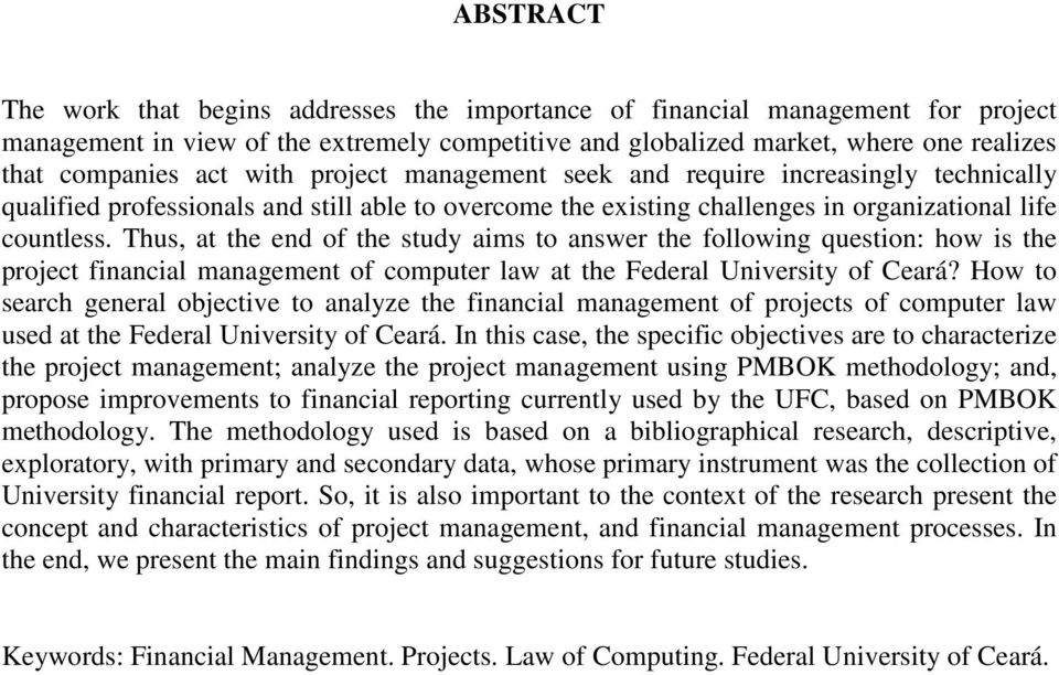 Thus, at the end of the study aims to answer the following question: how is the project financial management of computer law at the Federal University of Ceará?
