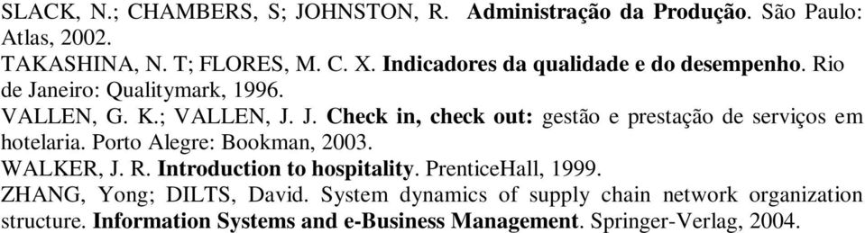 Porto Alegre: Bookman, 2003. WALKER, J. R. Introduction to hospitality. PrenticeHall, 1999. ZHANG, Yong; DILTS, David.