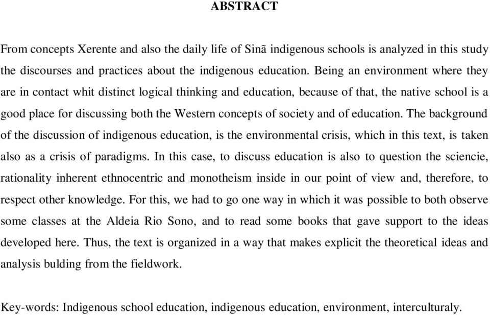 of education. The background of the discussion of indigenous education, is the environmental crisis, which in this text, is taken also as a crisis of paradigms.