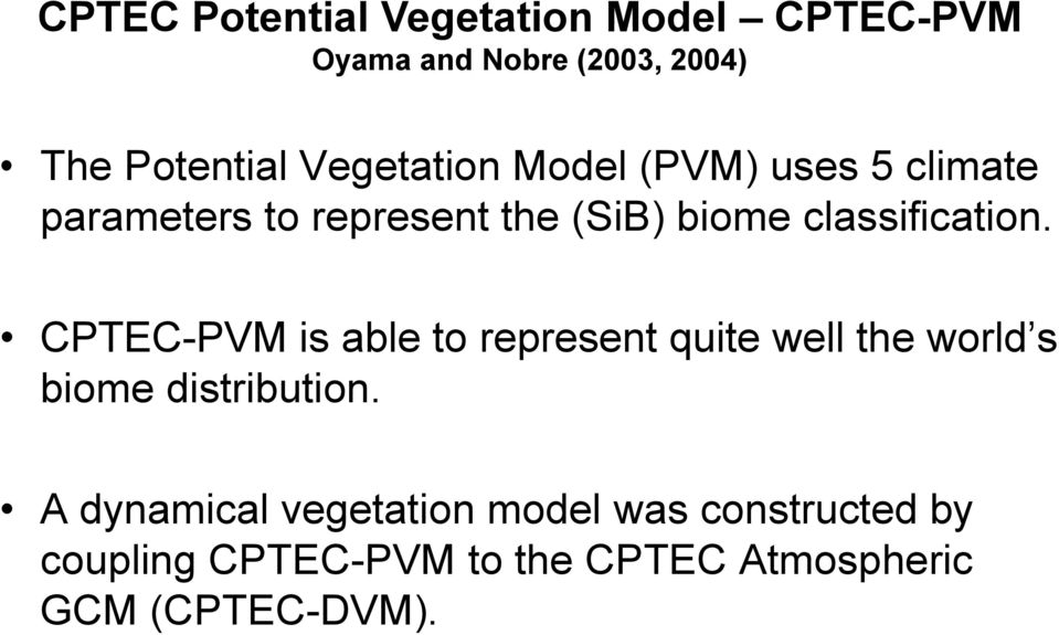 classification. CPTEC-PVM is able to represent quite well the world s biome distribution.
