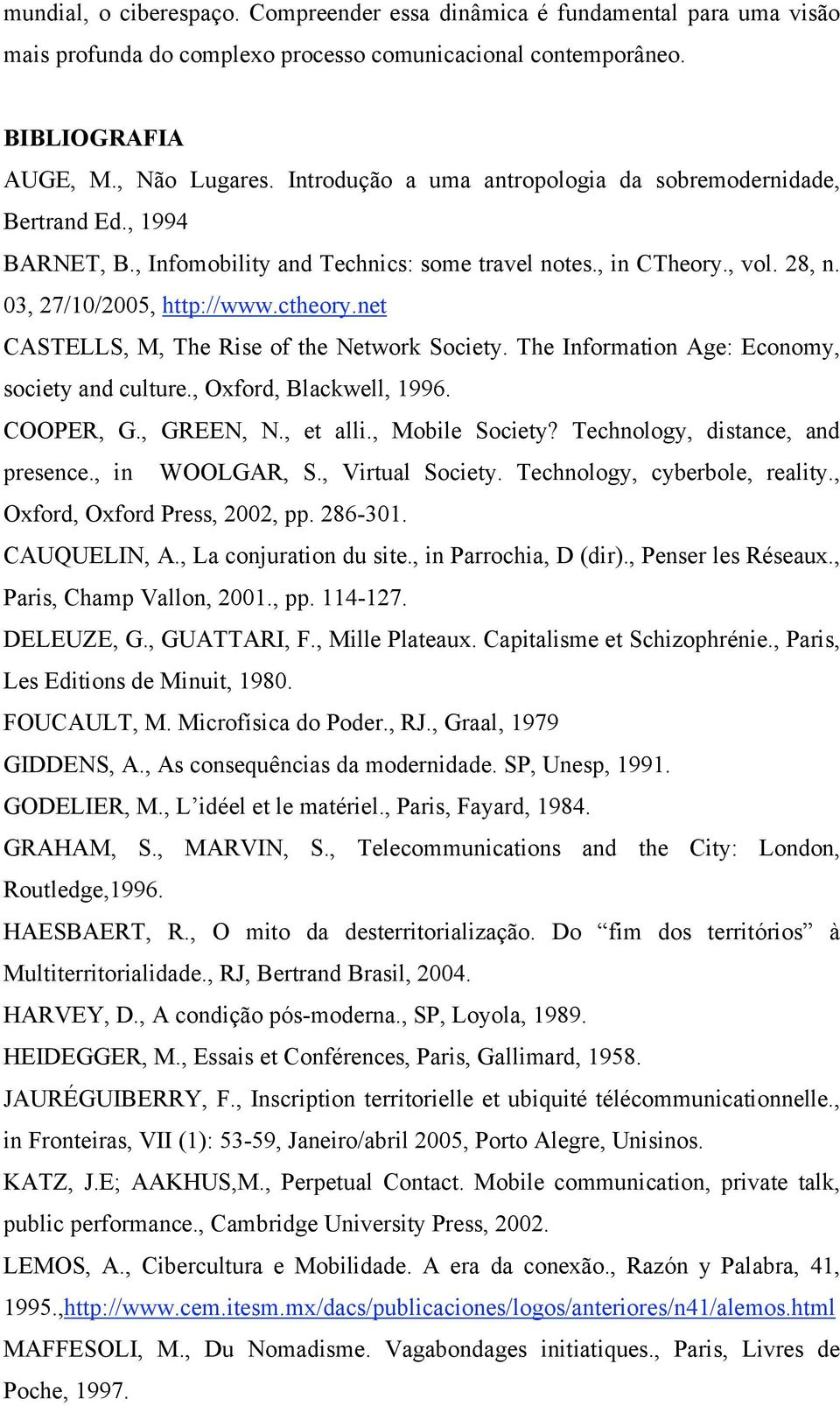 net CASTELLS, M, The Rise of the Network Society. The Information Age: Economy, society and culture., Oxford, Blackwell, 1996. COOPER, G., GREEN, N., et alli., Mobile Society?