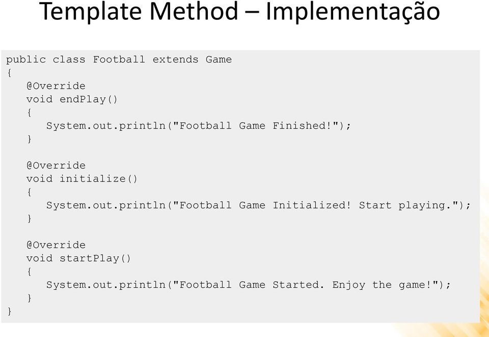 """); @Override void initialize() System.out.println(""Football Game Initialized!"