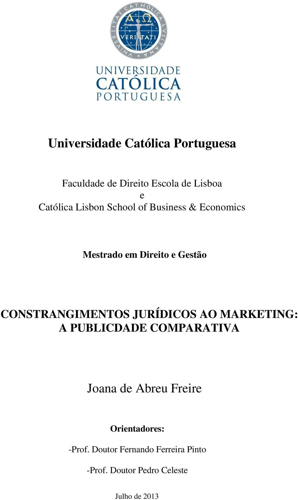 CONSTRANGIMENTOS JURÍDICOS AO MARKETING: A PUBLICDADE COMPARATIVA Joana de Abreu
