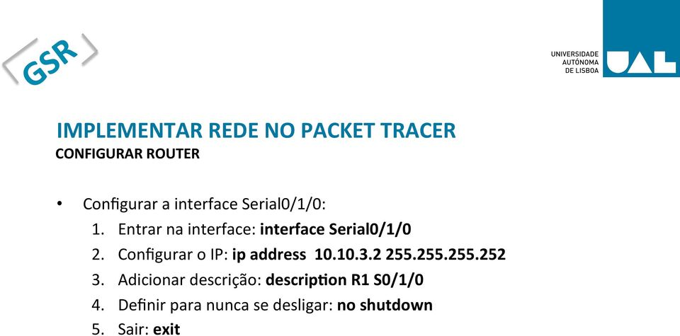 Configurar o IP: ip address 10.10.3.2 255.255.255.252 3.