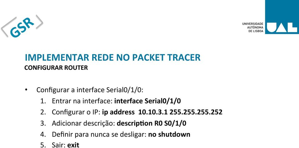 Configurar o IP: ip address 10.10.3.1 255.255.255.252 3.