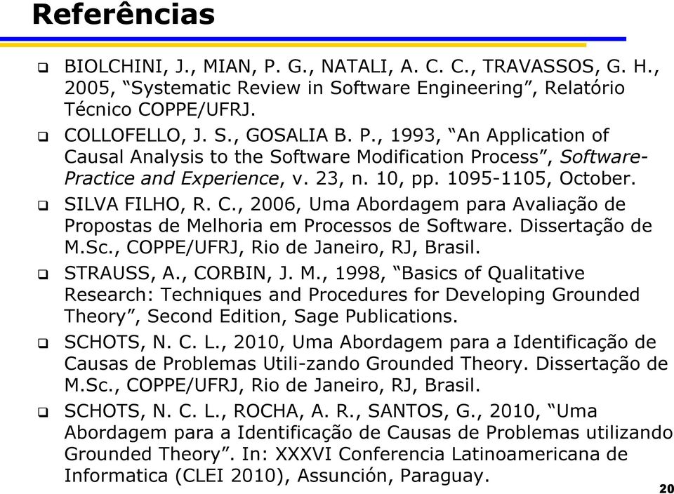 , COPPE/UFRJ, Rio de Janeiro, RJ, Brasil. STRAUSS, A., CORBIN, J. M., 1998, Basics of Qualitative Research: Techniques and Procedures for Developing Grounded Theory, Second Edition, Sage Publications.