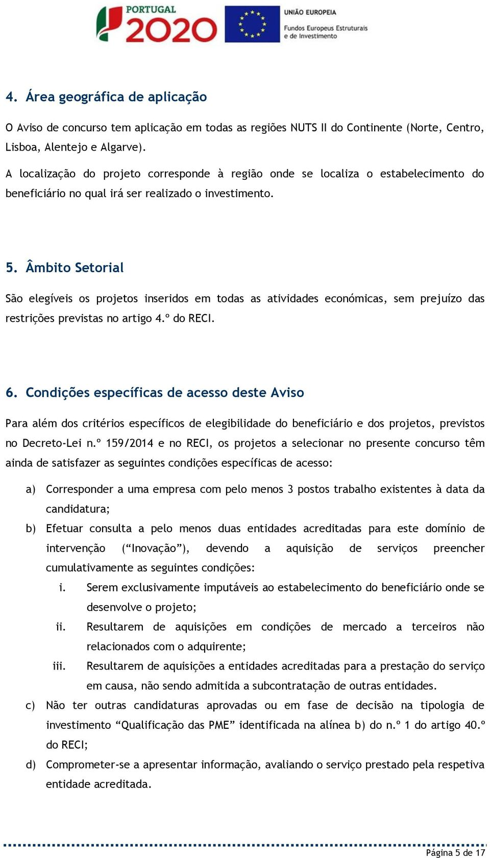 º do RECI. 6. Condiçõ pcífic d co d Avio Pr lém do criério pcífico d lgibilidd do bnficiário do projo, prvio no Dcro-Li n.