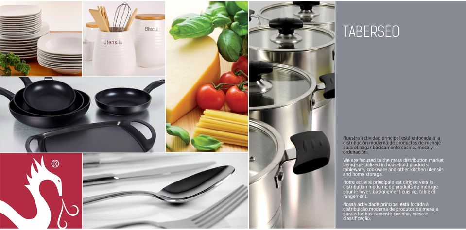 We are focused to the mass distribution market being specialized in household products: tableware, cookware and other kitchen utensils and home