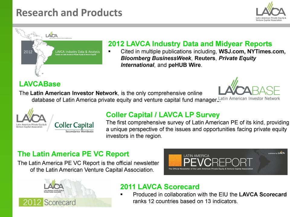 LAVCABase The Latin American Investor Network, is the only comprehensive online database of Latin America private equity and venture capital fund managers.