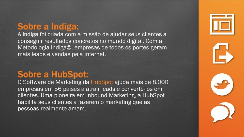 Sobre a HubSpot: O Software de Marketing da HubSpot ajuda mais de 8.