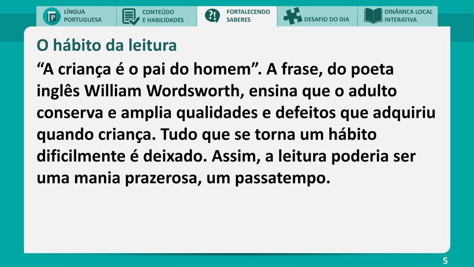A frase, do poeta inglês William Wordsworth, ensina que o adulto conserva e amplia
