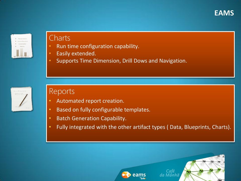 Reports Automated report creation. Based on fully configurable templates.