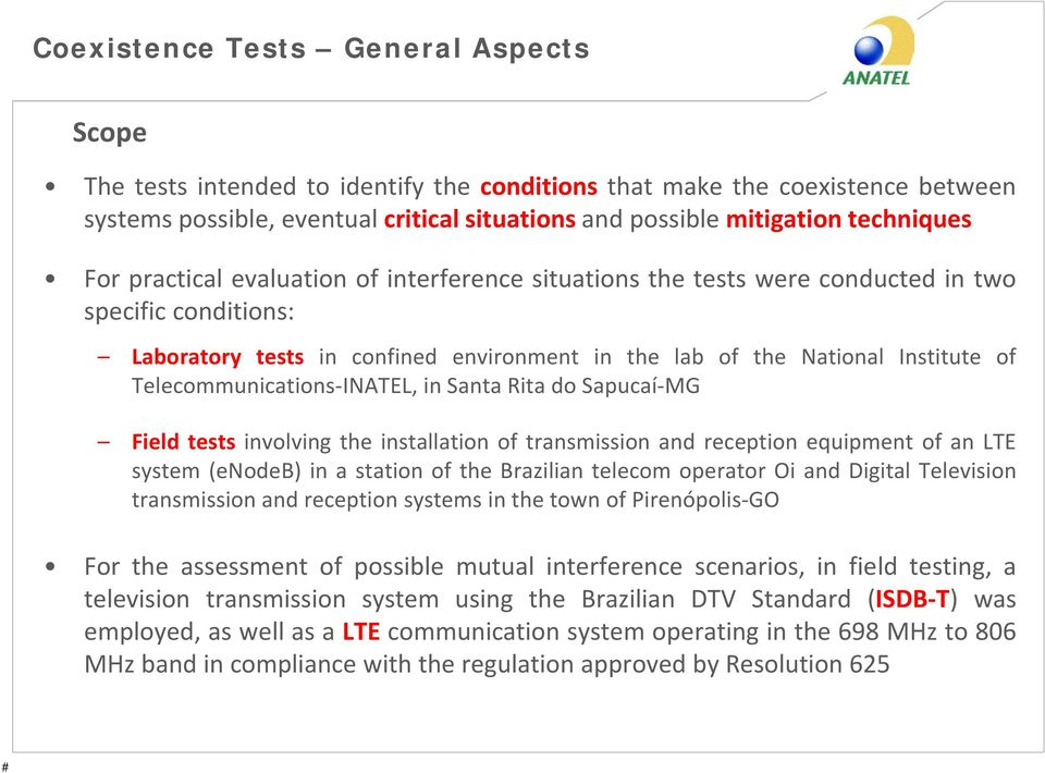 Telecommunications-INATEL, in Santa Rita do Sapucaí-MG Field tests involving the installation of transmission and reception equipment of an LTE system (enodeb) in a station of the Brazilian telecom