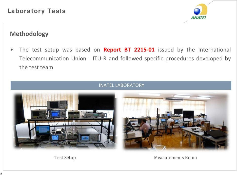 Telecommunication Union - ITU-R and followed specific