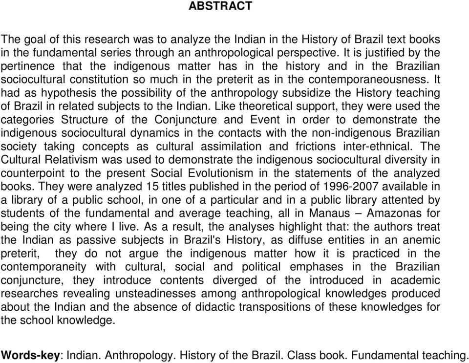 It had as hypothesis the possibility of the anthropology subsidize the History teaching of Brazil in related subjects to the Indian.