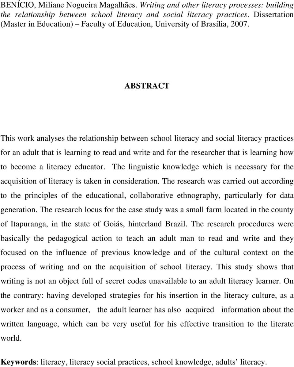 ABSTRACT This work analyses the relationship between school literacy and social literacy practices for an adult that is learning to read and write and for the researcher that is learning how to