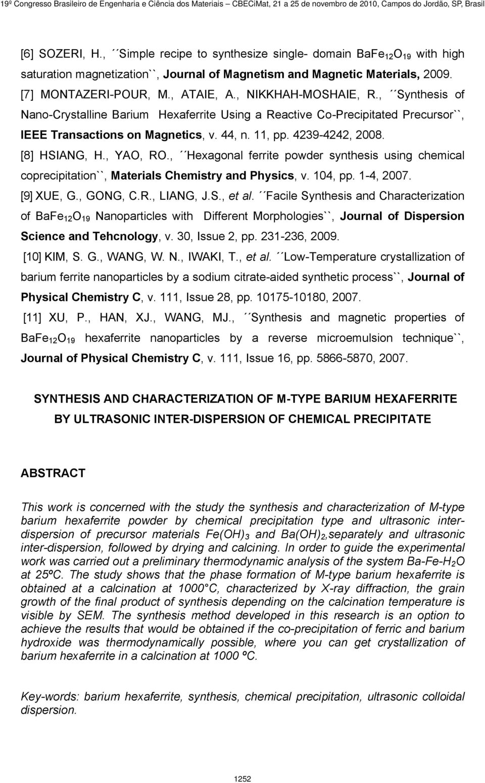 , YAO, RO., Hexagonal ferrite powder synthesis using chemical coprecipitation``, Materials Chemistry and Physics, v. 104, pp. 1-4, 2007. [9] XUE, G., GONG, C.R., LIANG, J.S., et al.