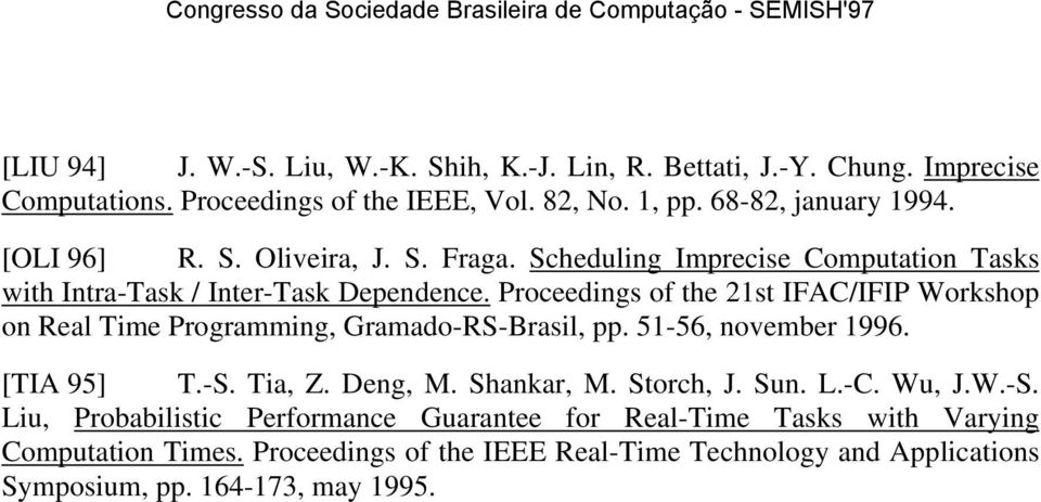 Proceedngs of the 21st IFAC/IFIP Workshop on Real Tme Programmng, Gramado-RS-Brasl, pp. 51-56, november 1996. [TIA 95] T.-S. Ta, Z. Deng, M. Shankar, M.