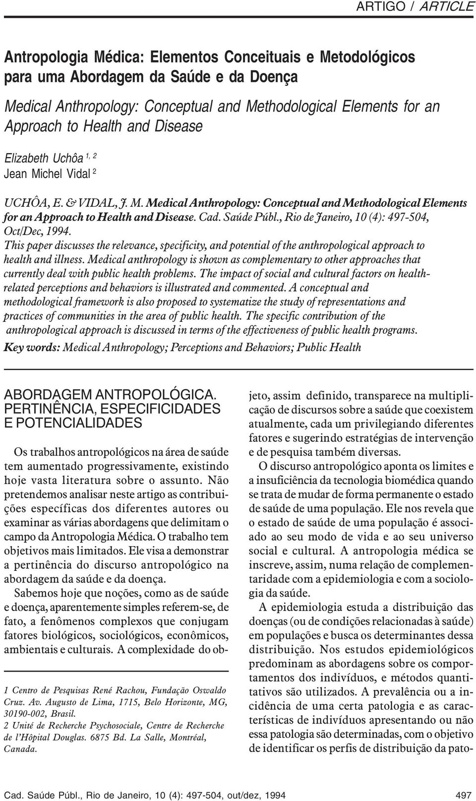 Saúde Públ., Rio de Janeiro, 10 (4): 497-504, Oct/Dec, 1994. This paper discusses the relevance, specificity, and potential of the anthropological approach to health and illness.