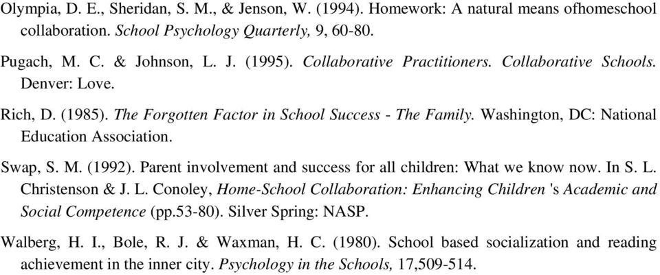 M. (1992). Parent involvement and success for all children: What we know now. In S. L. Christenson & J. L. Conoley, Home-School Collaboration: Enhancing Children 's Academic and Social Competence (pp.
