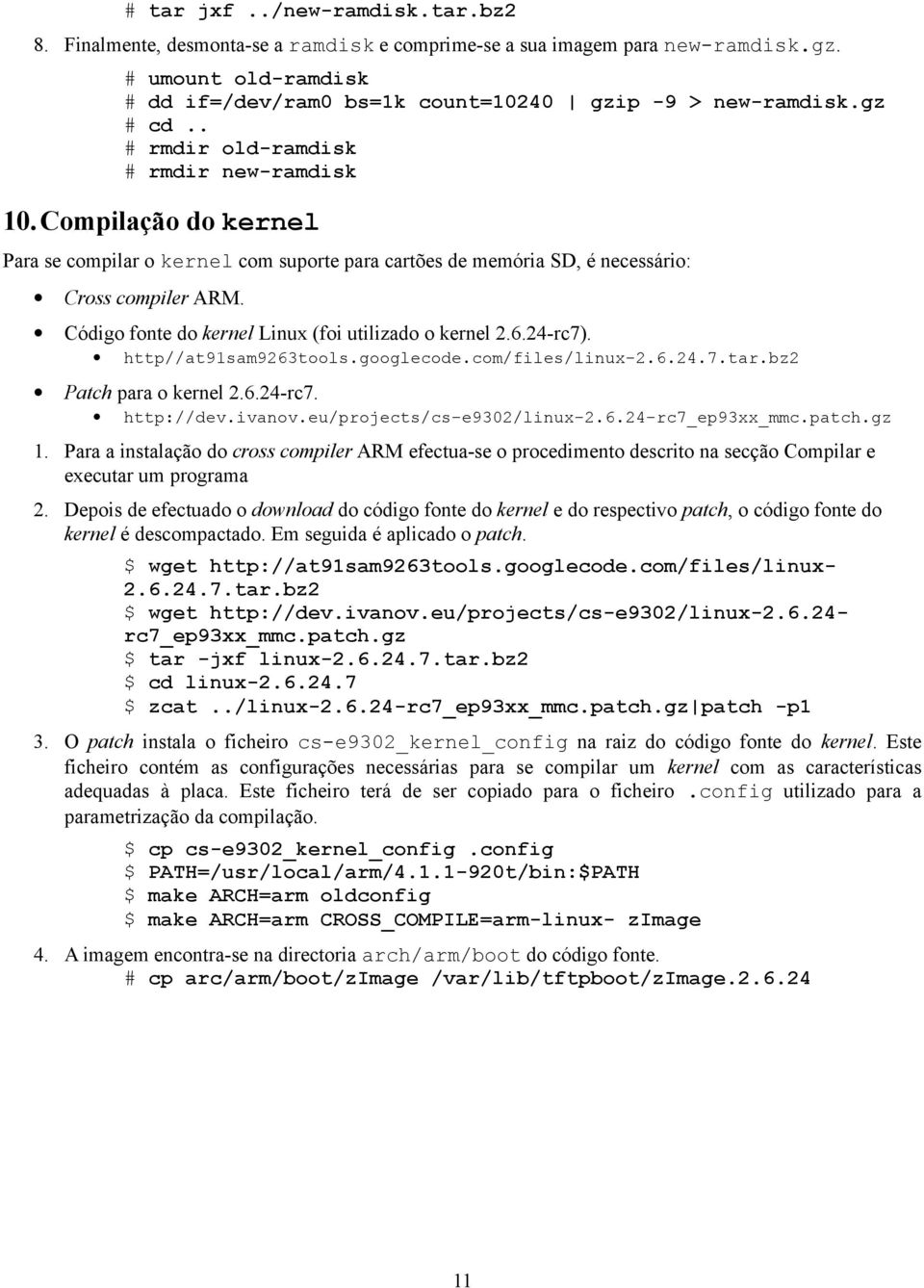 Código fonte do kernel Linux (foi utilizado o kernel 2.6.24-rc7). http//at91sam9263tools.googlecode.com/files/linux-2.6.24.7.tar.bz2 Patch para o kernel 2.6.24-rc7. http://dev.ivanov.