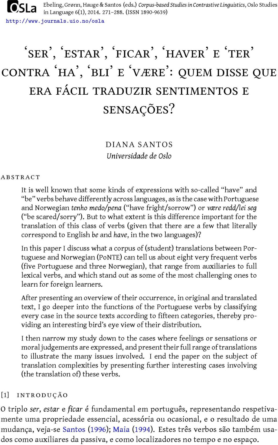 abstract DIANA SANTOS Universidade de Oslo It is well known that some kinds of expressions with so-called have and be verbs behave differently across languages, as is the case with Portuguese and