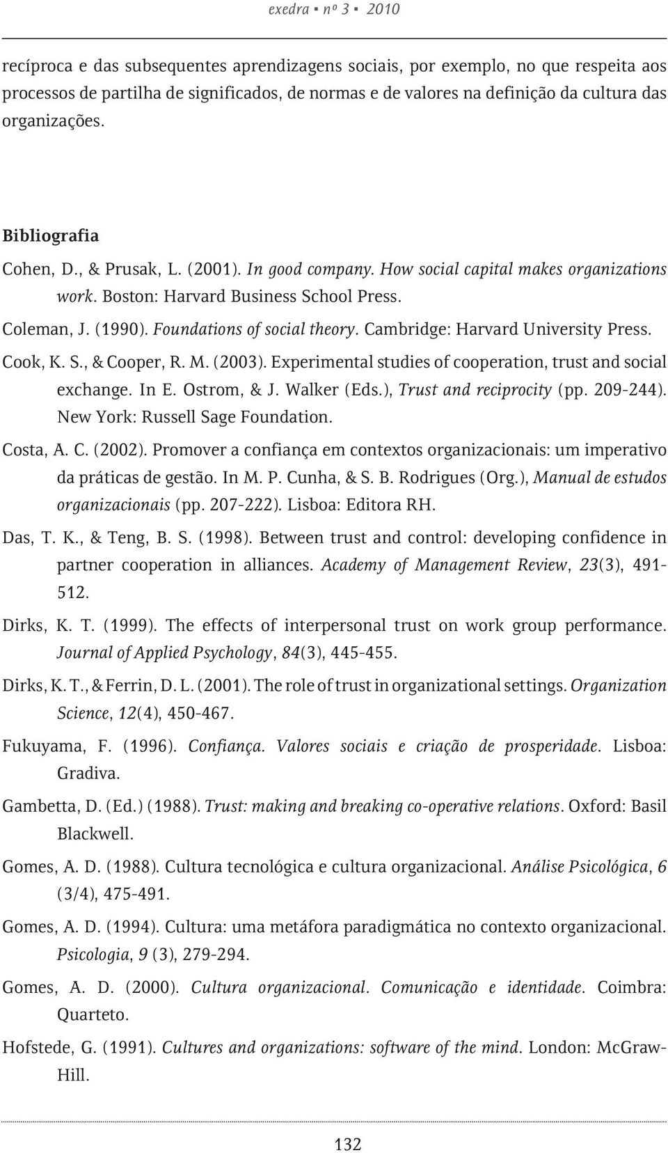 Foundations of social theory. Cambridge: Harvard University Press. Cook, K. S., & Cooper, R. M. (2003). Experimental studies of cooperation, trust and social exchange. In E. Ostrom, & J. Walker (Eds.