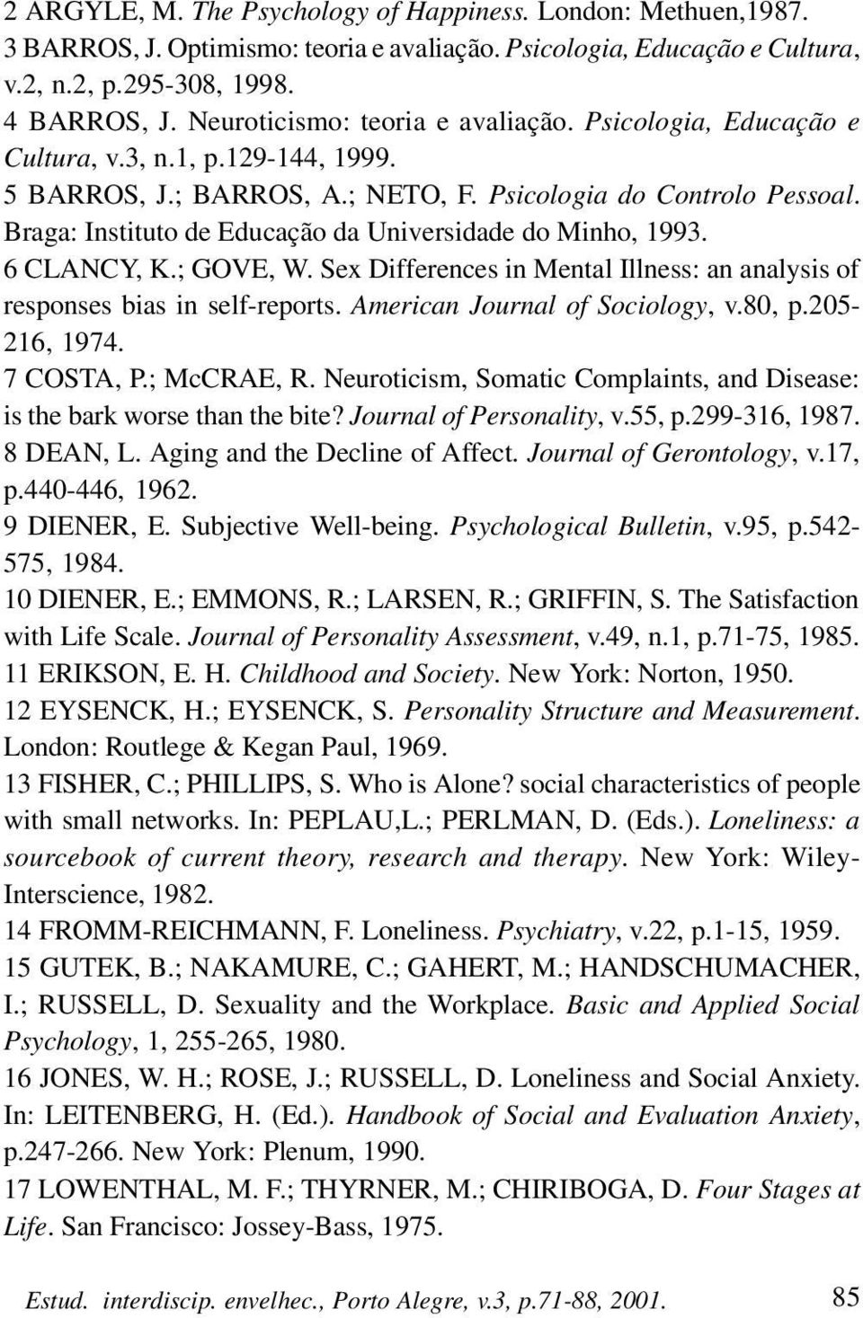 Braga: Instituto de Educação da Universidade do Minho, 1993. 6 CLANCY, K.; GOVE, W. Sex Differences in Mental Illness: an analysis of responses bias in self-reports. American Journal of Sociology, v.