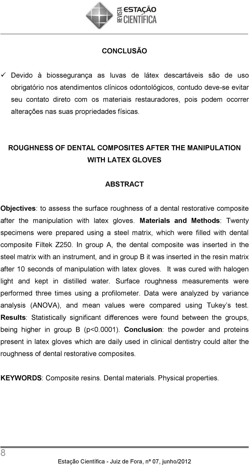 ROUGHNESS OF DENTAL COMPOSITES AFTER THE MANIPULATION WITH LATEX GLOVES ABSTRACT Objectives: to assess the surface roughness of a dental restorative composite after the manipulation with latex gloves.