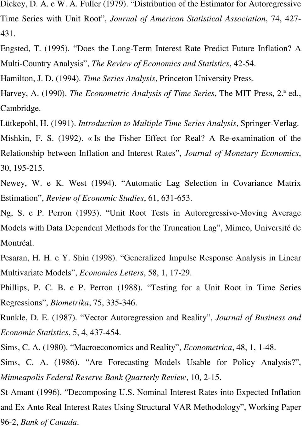 (990). The Economeric Analysis of Time Series, The MIT Press,.ª ed., Cambridge. Lükeohl, H. (99). Inroducion o Mulile Time Series Analysis, Sringer-Verlag. Mishkin, F. S. (99). «Is he Fisher Effec for Real?