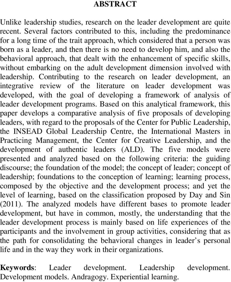 and also the behavioral approach, that dealt with the enhancement of specific skills, without embarking on the adult development dimension involved with leadership.